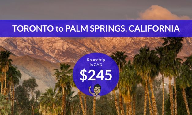 [EXPIRED DEAL] – $245 CAD Roundtrip – TORONTO to PALM SPRINGS, CALIFORNIA