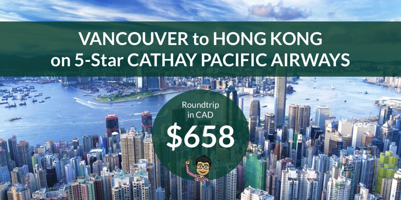 $658 CAD Roundtrip – VANCOUVER to HONG KONG on AMAZING CATHAY PACIFIC