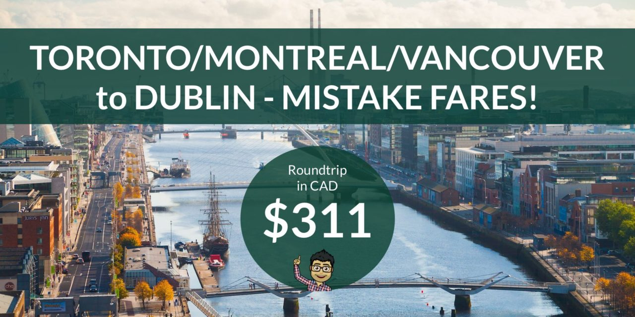 [EXPIRED DEAL] – ERROR FARE – $311 CAD Roundtrip – TORONTO / VANCOUVER / MONTREAL to DUBLIN