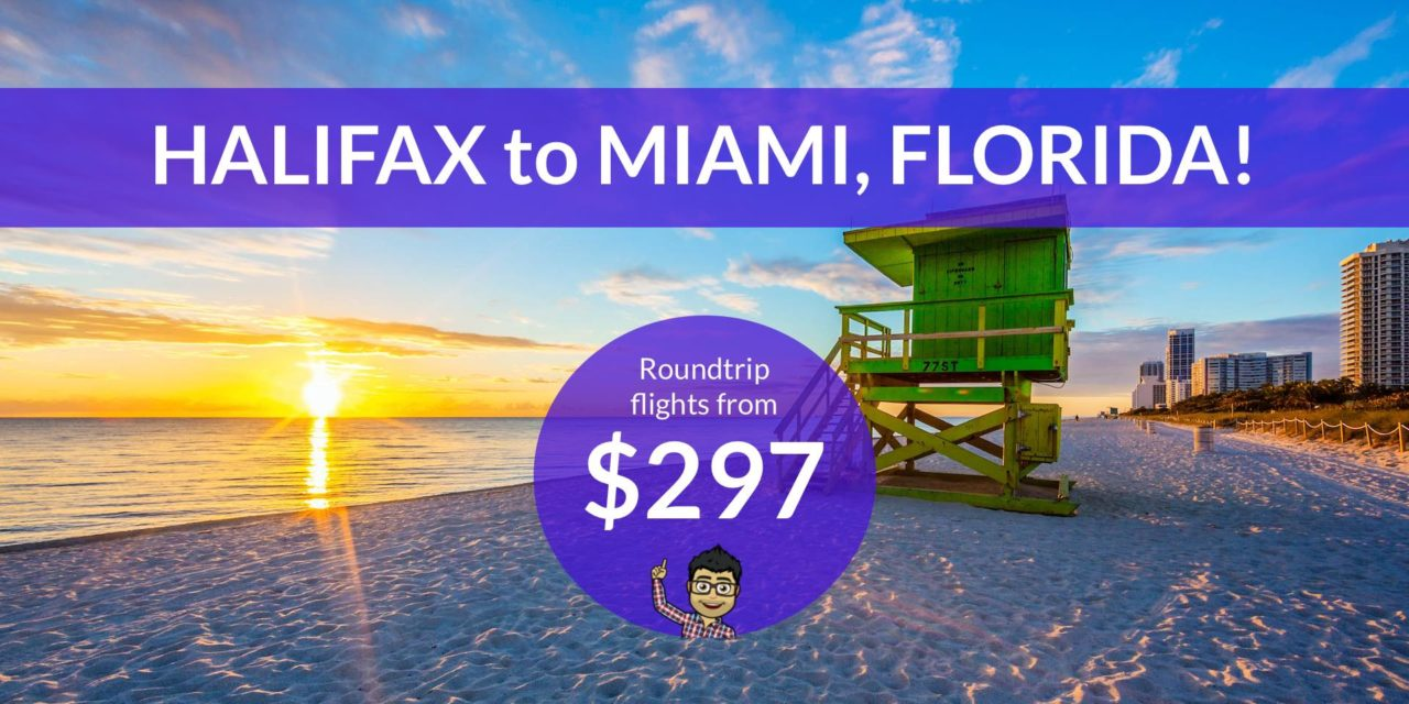 $297 CAD Roundtrip – HALIFAX to MIAMI – January and February Dates!