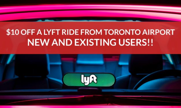 $10 OFF Lyft Rides from Toronto Pearson Airport (YYZ) – NEW and EXISTING Users – Limited Use!
