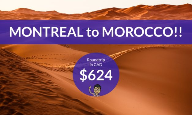 $624 CAD Roundtrip – MONTREAL to MOROCCO NONSTOP!