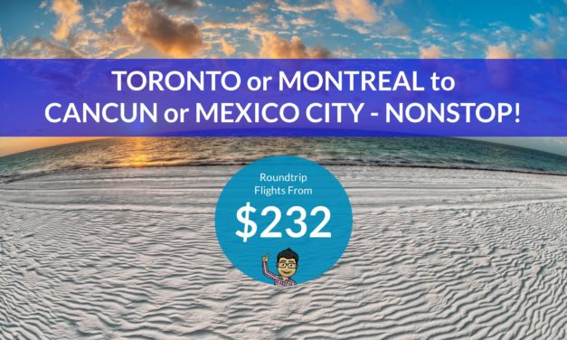 $232 CAD Roundtrip – TORONTO or MONTREAL to CANCUN or MEXICO CITY – Nonstop