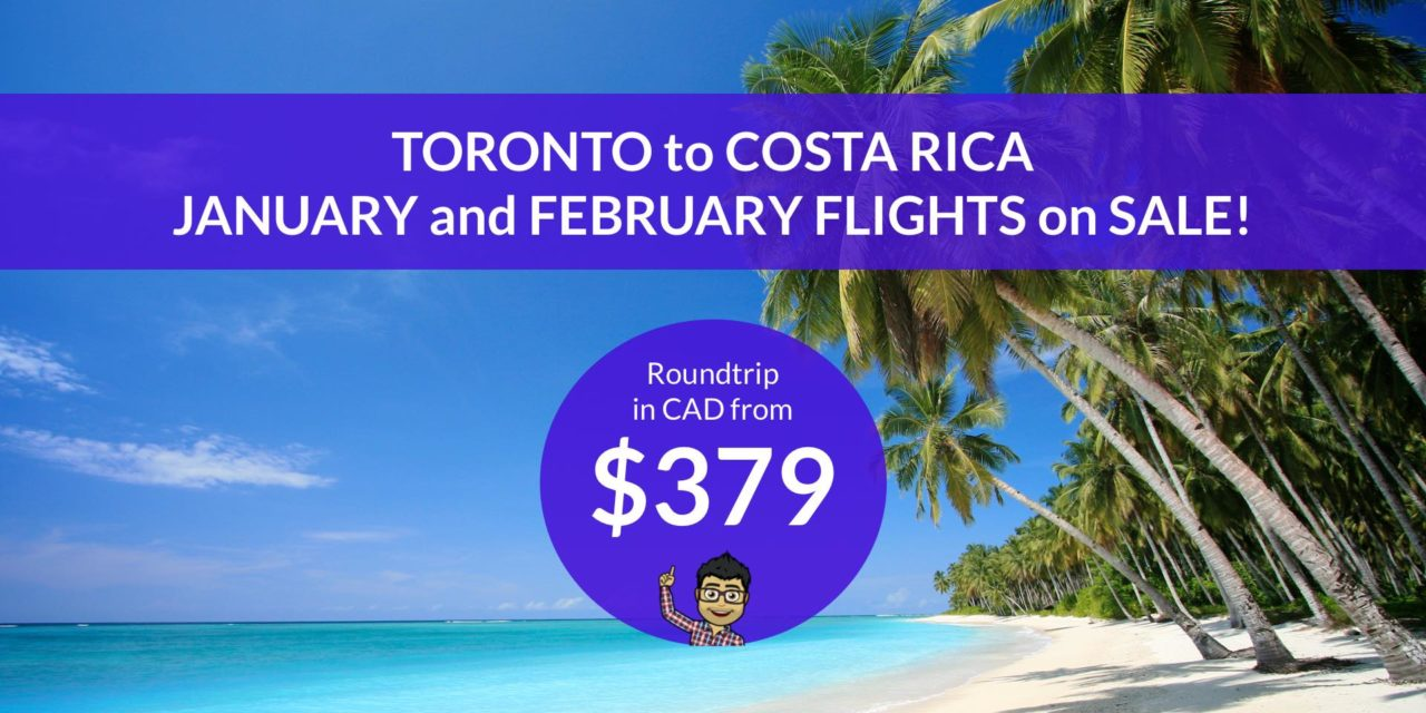 $379 CAD Roundtrip – TORONTO to LIBERIA, COSTA RICA – January and February Flights on SALE