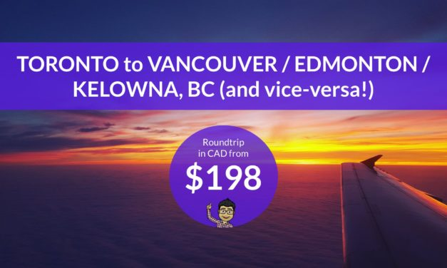 FROM $198 CAD Roundtrip – Toronto to Edmonton / Vancouver / Kelowna, BC (and vice-versa!)