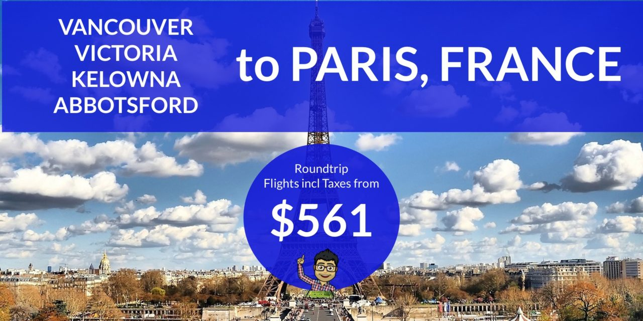 [EXPIRED DEAL] – From $561 CAD Roundtrip – VANCOUVER, VICTORIA, KELOWNA, or ABBOTSFORD to PARIS!