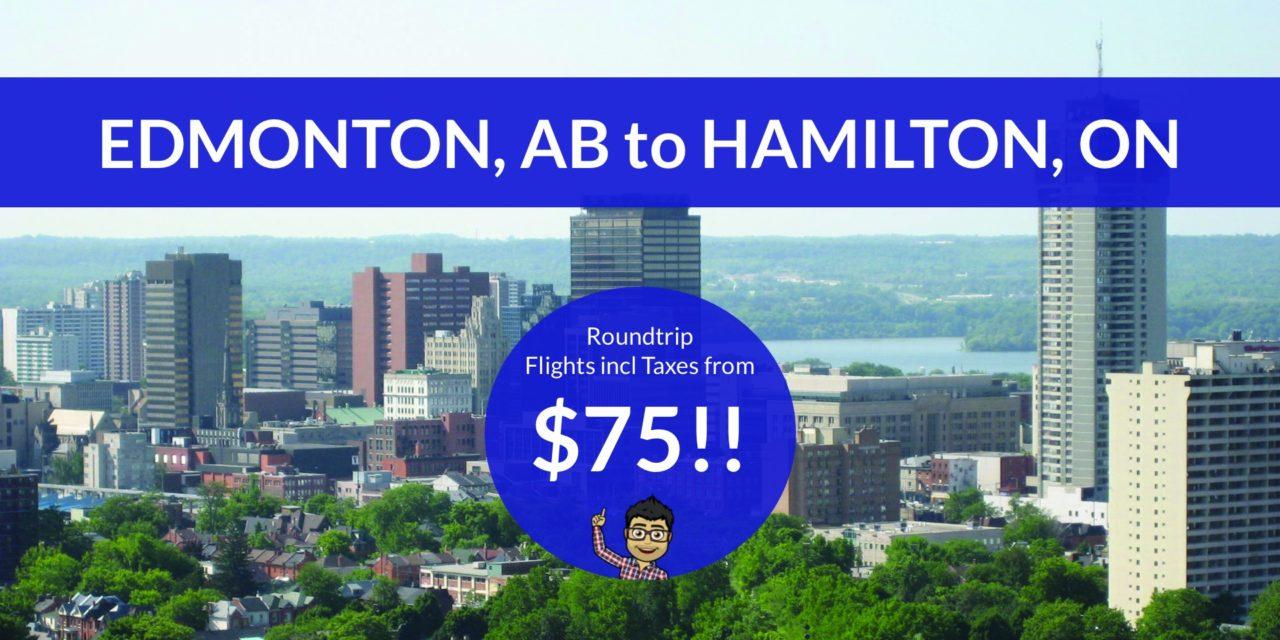 $75 ROUNDTRIP from EDMONTON, AB to HAMILTON, ON